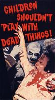 CHILDREN SHOULDNT PLAY WITH DEAD THINGS movie poster